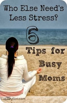 Who Else Need's Less Stress? 6 Tips for Busy Moms