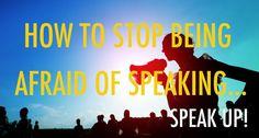 HOW TO STOP BEING AFRAID OF SPEAKING: SPEAK UP!  http://www.123spanishtutor.com/how-to-stop-being-afraid-of-speaking-speak-up/