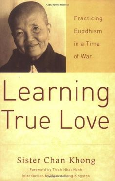 Learning True Love: Practicing Buddhism in a Time of War by Sister Chan Khong. $12.37. Author: Sister Chan Khong. Publisher: Parallax Press; Revised edition (April 26, 2007). Publication: April 26, 2007