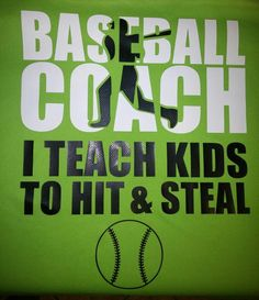Baseball Coach I Teach Kids to Hit and Steal Price includes Tax! This is a great item for any baseball coach!  Shirt displayed is done in Black and White vinyl