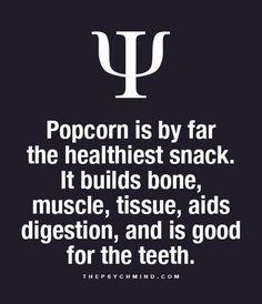 Nice excuse to eat more popcorn Hahahaha... Really