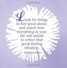 "Quote from Abraham-Hicks in the ""Everyday Positive Thinking"" by Louise Hay"