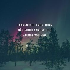 Transborde amor quem não souber nadar que afunde sozinho. ........ #text #frases #tumblr #quotes #instalike #love #Facebook #pensatopia