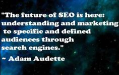 108 Famous Picture SEO Quotes from Top Marketers-Image 2,The Future of SEO is here; Understanding and Marketing to specific and defined audiences through Search Engines. - Adam Audette