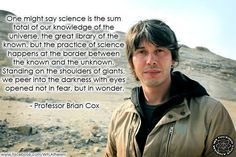 Brian Cox  ~~~Interesting view, well expressed.