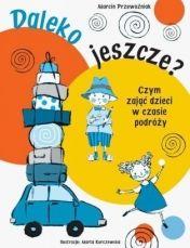 Daleko jeszcze? Czym zająć dzieci w czasie podróży - Ryms - kwartalnik o książkach dla dzieci i młodzieży