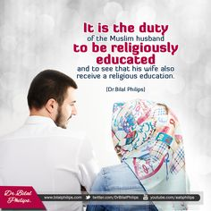It is the duty of the Muslim husband to be religiously educated and to see that his wife also receive a religious education.