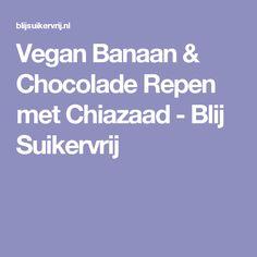 Vegan Banaan & Chocolade Repen met Chiazaad - Blij Suikervrij