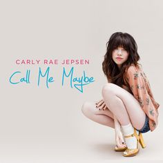 2012: Call Me Maybe – Carly Rae Jepsen