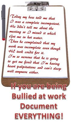 The workplace bully will either sabotage your work or tell you it is below company standards, even though you know better, then take credit for it himself. Some workplace bullies are so full of jealousy towards their target that they will even lose your work after you turn it in and then demand that you do it all over again. Learn how to rise above the workplace bully here--> http://workplace-bully.com
