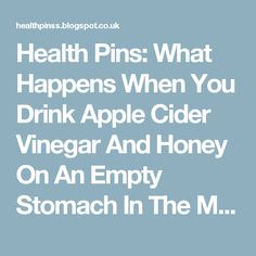 Health Pins: What Happens When You Drink Apple Cider Vinegar And Honey On An Empty Stomach In The Morning…