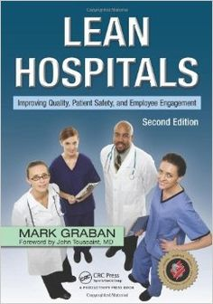 Lean hospitals : improving quality, patient safety, and employee engagement / Mark Graban