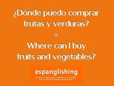 Espanglishing   free and shareable Spanish lessons = lecciones de Inglés gratis y compartibles: ¿Dónde puedo comprar frutas y verduras? = Where can I buy fruits and vegetables?