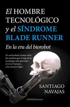 """""""El hombre tecnológico y el síndrome Blade Runner: En la era del biorobot"""". Santiago Navajas. Un estimulante ensayo sobre los cambios que el auge de la tecnología está operando en el ser humano... y los aún por llegar. El autor ahonda en los peligros (¿reales o imaginarios?) que acechan tras la globalización de la tecnología y razona que, si anhelamos una evolución del ser humano que vaya más allá de la propia naturaleza, debemos situarlo detrás del homo ethicus."""
