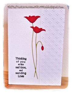 A Life of Continuous Small Treats: Memory Box Prim Poppy die sympathy card Making Greeting Cards, Greeting Cards Handmade, Memory Box Cards, Poppy Cards, Stampinup, Embossed Cards, Beautiful Handmade Cards, Stamping Up Cards, Get Well Cards