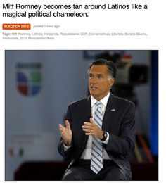 """""""Mitt Romney becomes tan around Latinos like a magical political chameleon.""""  Best headline ever."""