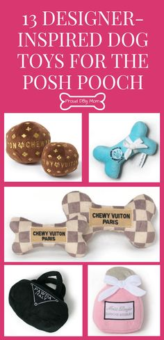 13 Designer-Inspired Dog Toys For The Posh Pooch | Dog Products | Dog Lover Gifts |