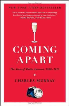 Coming Apart: The State of White America, 1960-2010: Charles Murray: 9780307453433: Amazon.com: Books