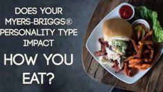 Does Your Myers-Briggs® Personality Type Impact How You Eat?