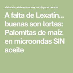 A falta de Lexatín... buenas son tortas: Palomitas de maíz en microondas SIN aceite