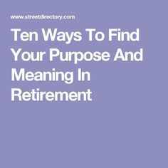 Ten Ways To Find Your Purpose And Meaning In Retirement Best Picture For Retirement Planning articles For Your Taste You are looking for something, and it is going to tell you exactly what you are loo Retirement Strategies, Retirement Advice, Happy Retirement, Retirement Cards, Retirement Parties, Retirement Planning, Financial Planning, Hobbies For Women, Souvenir
