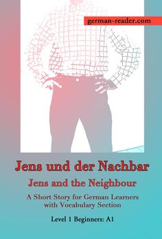 German Reader, Level 1 Beginners Jens und der Nachbar: A Short Story for German Learners with Vocabulary Section Books To Buy, Books To Read, Reading Books, German English, New Neighbors, Grammar And Vocabulary, German Language, Reading Material, Short Stories