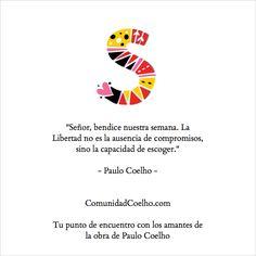 """""""Señor, bendice nuestra semana. La Libertad no es la ausencia de compromisos, sino la capacidad de escoger."""" - @Paulo Coelho  - www.ComunidadCoelho.com - Tu punto de encuentro con los amantes de la obra de #PauloCoelho"""