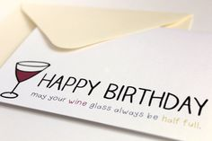 May your wine glass always be half full. Best Birthday Quotes, It's Your Birthday, Birthday Sayings, Birthday Greetings, Birthday Wishes, Birthday Cards, Greeting Card Shops, Diy Cards, Homemade Cards