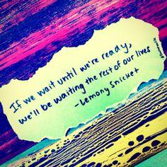 Don't wait. #Writtenwordsoftheday #Dowhatyoulike