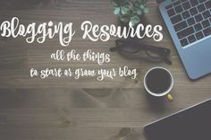 Blogging Resources - All the Things to Start or Grow Your Blog.  If you are looking for a comprehensive article on the best blogging resources, this is for you!!