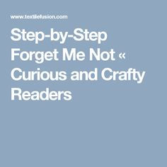 Step-by-Step Forget Me Not «  Curious and Crafty Readers