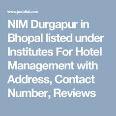 NIM Durgapur in Bhopal listed under Institutes For Hotel Management with Address, Contact Number, Reviews