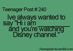 I was watching Disney channel at the moment and as I read it the TV said it. Hahaha