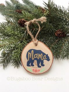 Mama Bear Ornament, Wood Slice Ornament, Hand Painted Ornament, Personalized Ornament, Mama, Mom Gift, Baby Shower Gift, Rustic Ornament by BugabooBearDesigns on Etsy https://www.etsy.com/listing/240541388/mama-bear-ornament-wood-slice-ornament