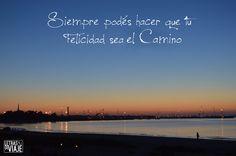 Siempre podés hacer que tu felicidad sea el Camino  www.letrasdeviaje.com