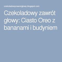 Czekoladowy zawrót głowy: Ciasto Oreo z bananami i budyniem