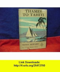 Thames to Tahiti  Mariners Library # 16 Sidney Howard ,   ,  , ASIN: B001XXC50Q , tutorials , pdf , ebook , torrent , downloads , rapidshare , filesonic , hotfile , megaupload , fileserve