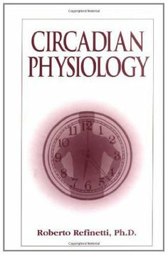 Circadian Physiology by Roberto Refinetti. $34.86. Author: Roberto Refinetti. 200 pages. Publisher: CRC Press; Har/Dis edition (December 28, 1999)