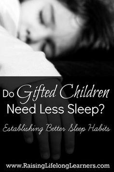 Do Gifted Children Need Less Sleep? http://www.raisinglifelonglearners.com/gifted-children-need-less-sleep/