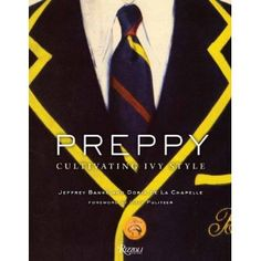 Preppy: Cultivating Ivy Style   This is one of my favorite new books. I happen to know the author Jeffery Banks. I am looking forward to  telling him how much I am enjoying his book . - PattyOnSite