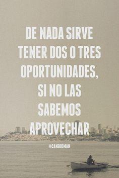 """""""De nada sirve tener dos o tres #Oportunidades, si no las sabemos aprovechar"""". #Citas #Frases @candidman"""