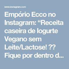 """Empório Ecco no Instagram: """"Receita caseira de Iogurte Vegano sem Leite/Lactose! ❤️ Fique por dentro de mais receitas saudáveis no nosso Instagram. 💻 📱 Acesse:…"""" • Instagram"""