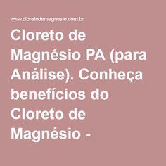 Cloreto de Magnésio PA (para Análise). Conheça benefícios do Cloreto de Magnésio - Bherzog Varejo de Produtos Químicos