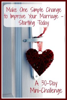 Make One Simple Change to Improve Your Marriage – Starting Today: A 30-Day Mini-Challenge - Sometimes, the road to a stronger, happier marriage consists of small steps taken consistently over time.  Here's a simple challenge for testing that strategy over the next 30 days.