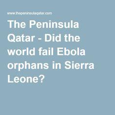 The Peninsula Qatar - Did the world fail Ebola orphans in Sierra Leone?
