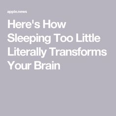 Here's How Sleeping Too Little Literally Transforms Your Brain