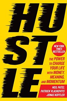 The Hardcover of the Hustle: The Power to Charge Your Life with Money, Meaning, and Momentum by Neil Patel, Patrick Vlaskovits, Jonas Koffler New York Times, New Times, Best Motivational Books, Good Books, Books To Read, Thing 1, All That Matters, Startup, Penguin Random House