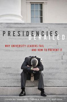 """New higher education leadership book, """"Presidencies Derailed: Why University Leaders Fail and How to Prevent It"""". http://jhupbooks.press.jhu.edu/ecom/MasterServlet/GetItemDetailsHandler?iN=9781421410241&qty=1&viewMode=1&loggedIN=false&JavaScript=y"""