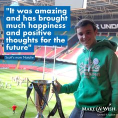 Scott was diagnosed with Osteosarcoma (bone cancer) in September 2012, and wished to meet the Welsh rugby team! Watch a short video of Scott's wish here: http://make-a-wish.org.uk/wishes/stories/scott-meets-the-welsh-rugby-team