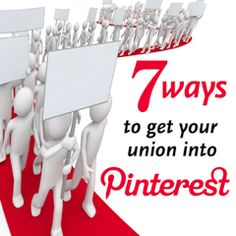 7 ways to get your union into Pinterest. Great labour, labor tool.